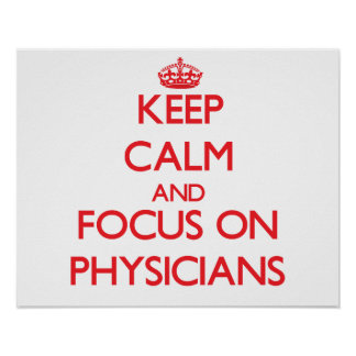 Keep Calm and focus on Physicians Poster