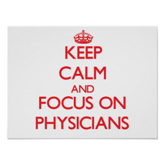 Keep Calm and focus on Physicians Print