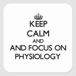 Keep calm and focus on Physiology Square Sticker