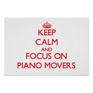 Keep Calm and focus on Piano Movers Poster