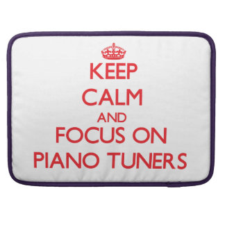 Keep Calm and focus on Piano Tuners MacBook Pro Sleeve