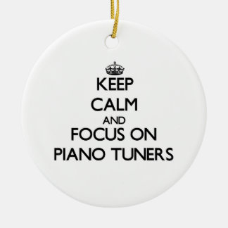 Keep Calm and focus on Piano Tuners Ornament