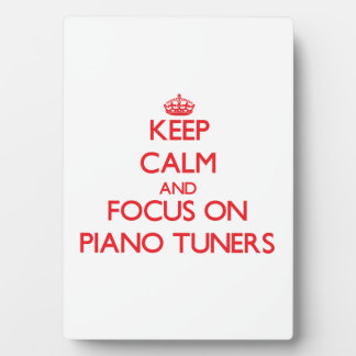 Keep Calm and focus on Piano Tuners Photo Plaques