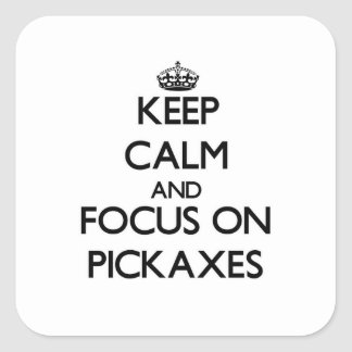 Keep Calm and focus on Pickaxes Square Sticker