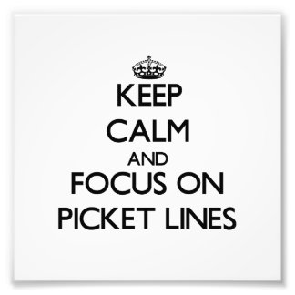 Keep Calm and focus on Picket Lines Photo Art
