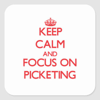 Keep Calm and focus on Picketing Square Sticker
