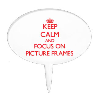 Keep Calm and focus on Picture Frames Cake Toppers