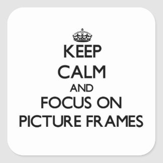 Keep Calm and focus on Picture Frames Stickers