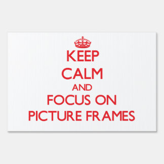Keep Calm and focus on Picture Frames Signs