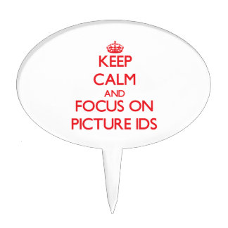 Keep Calm and focus on Picture Ids Cake Toppers