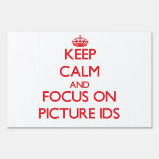 Keep Calm and focus on Picture Ids Signs