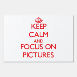 Keep Calm and focus on Pictures Yard Sign