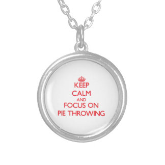 Keep Calm and focus on Pie Throwing Necklaces