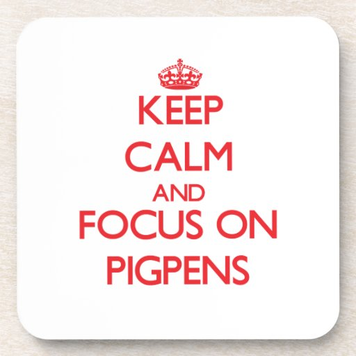 Keep Calm and focus on Pigpens Coasters