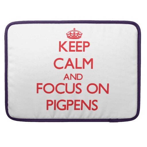 Keep Calm and focus on Pigpens Sleeves For MacBook Pro
