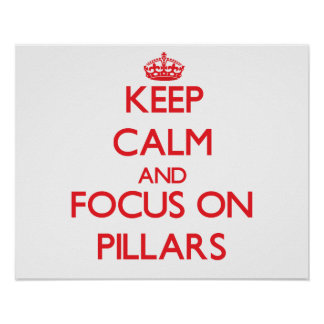 Keep Calm and focus on Pillars Poster