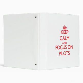 Keep Calm and focus on Pilots 3 Ring Binders