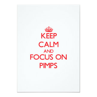 Keep Calm and focus on Pimps 5x7 Paper Invitation Card
