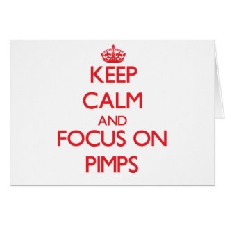 Keep Calm and focus on Pimps Greeting Cards