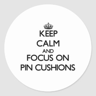 Keep Calm and focus on Pin Cushions Round Sticker