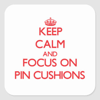 Keep Calm and focus on Pin Cushions Square Stickers