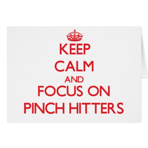 Keep Calm and focus on Pinch Hitters Cards