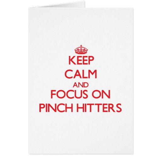 Keep Calm and focus on Pinch Hitters Greeting Cards