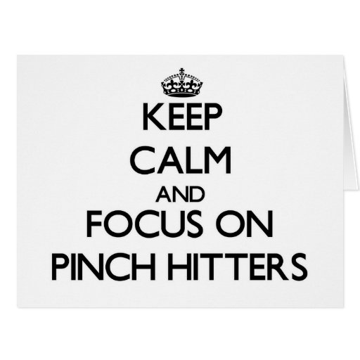 Keep Calm and focus on Pinch Hitters Card