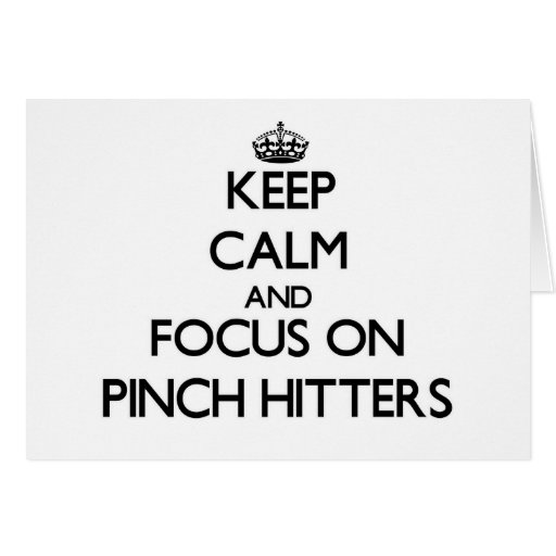Keep Calm and focus on Pinch Hitters Greeting Card
