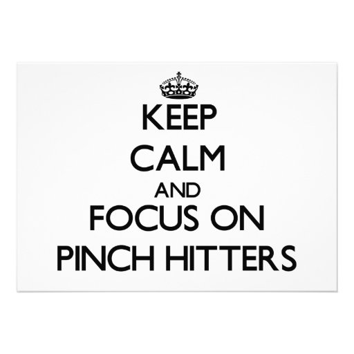 Keep Calm and focus on Pinch Hitters Custom Announcements
