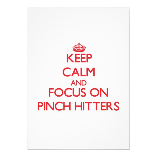 Keep Calm and focus on Pinch Hitters Announcement