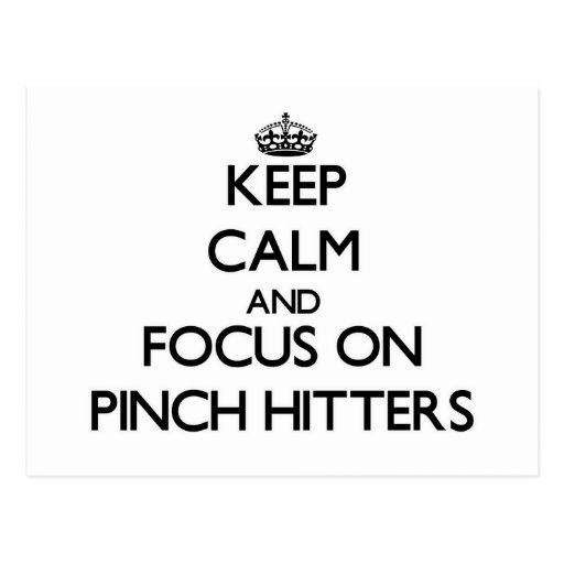 Keep Calm and focus on Pinch Hitters Post Cards