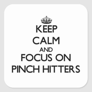 Keep Calm and focus on Pinch Hitters Square Sticker