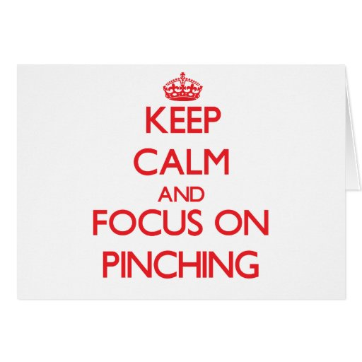 Keep Calm and focus on Pinching Greeting Cards