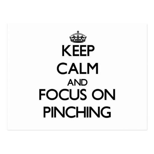 Keep Calm and focus on Pinching Postcards