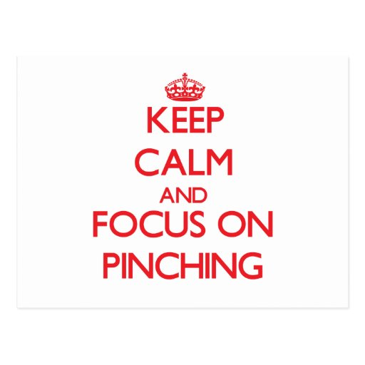 Keep Calm and focus on Pinching Postcard