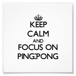 Keep Calm and focus on Ping-Pong Photo Print