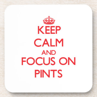 Keep Calm and focus on Pints Drink Coasters