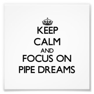 Keep Calm and focus on Pipe Dreams Photo Print