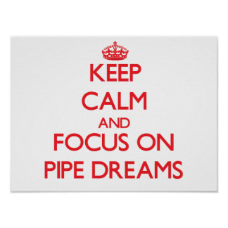 Keep Calm and focus on Pipe Dreams Print