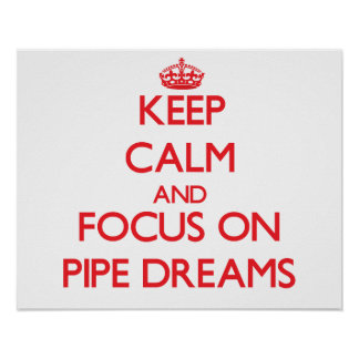 Keep Calm and focus on Pipe Dreams Poster