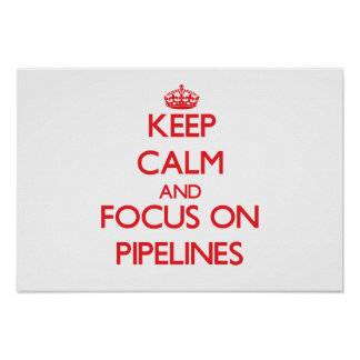 Keep Calm and focus on Pipelines Posters
