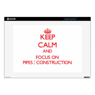 """Keep Calm and focus on Pipes - Construction Skins For 15"""" Laptops"""