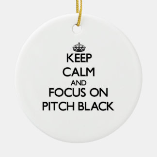 Keep Calm and focus on Pitch Black Ornaments