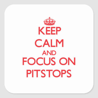 Keep Calm and focus on Pitstops Square Sticker