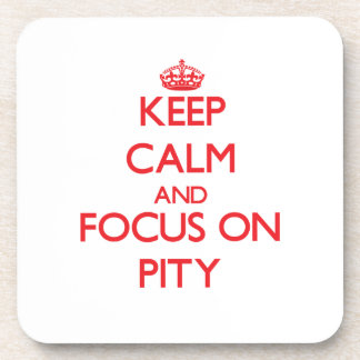 Keep Calm and focus on Pity Beverage Coaster