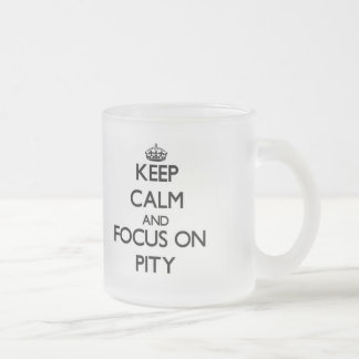 Keep Calm and focus on Pity Mugs