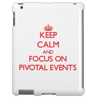 Keep Calm and focus on Pivotal Events