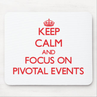 Keep Calm and focus on Pivotal Events Mouse Pads