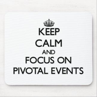 Keep Calm and focus on Pivotal Events Mousepads